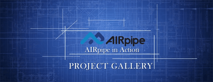 AIRpipe In Action Project Gallery